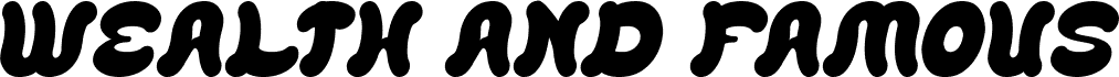 WEALTH AND FAMOUS Bold Italic carattere